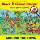 Where Is Curious George? Around the Town : A Look-And-Find Book by H. A. Rey