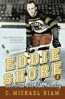 Eddie Shore and That Old-Time Hockey by C. Michael Hiam