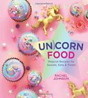 Unicorn Food: Magical Recipes for Sweets, Eats and  by Rachel Johnson 1454931299
