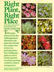 Right Plant, Right Place : The Indispensable Guide to the Successful Garden