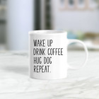 Wake Up Drink Coffee Hug Dog Repeat 11 oz 15 oz White Coffee Mug - US Supplier