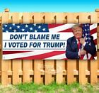 DON'T BLAME ME I VOTED FOR TRUMP Advertising Vinyl Banner Flag Sign Many Sizes