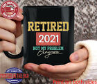 Retired Mug 2021 Not My Problem Anymore Retirement Gifts for Women Men Coworker