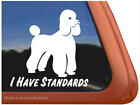 I HAVE STANDARDS Poodle Dog Window Decal Sticker
