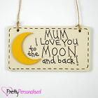 I Love You To The Moon and Back Plaque - Mothers Mother's Day Present Gift Mum