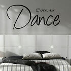 LARGE DANCE STUDIO QUOTE BORN TO DANCE WALL ART STICKER NEW TRANSFER POSTER