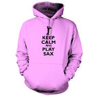 Keep Calm and Play Sax - Unisex Hoodie / Hooded Top - Saxophone - 9 Colours