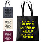 Always Be Yourself Unless You Can Be Batman Shopper Tote Bag - Inspired Fan Bags