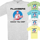 PLUMBERS MAKE YOU WET - FUNNY T SHIRTS - GIFT XMAS BIRTHDAY TEE PLUMBING