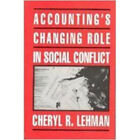 Accounting's Changing Role in Social Conflict by Cheryl R. Lehman - New