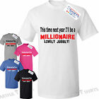 This time next year i'll be a millionaire, Lovely Jubbly! Funny T-Shirt Gifts