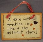 A Face Without Freckles is Like a Sky Without Stars Wall Hanging Sign 4x6""