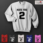 Hate You 2 Premium Quality Sweatshirts ALL SIZES AND COLOURS AVAILABLE UNISEX