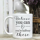 Coffee Mug - Positive Quote Message - Believe you can and you're halfway there