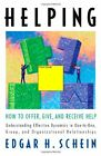 Helping: How to Offer, Give, and Receive Help By Edgar H Schein