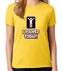 I Pooped Today Ladies T-shirt Funny College Party Stick Women's Tee - 1560C