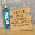 I Love You More Than Blue WKD - Personalised Oak Wooden Sign