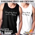 EVERYTHING HURTS AND I'M DYING Men Muscle T-Shirts Tank Cotton Sleeveless c588