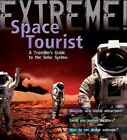 Extreme Science: Space Tourist: A Traveller's Guide to the Solar System