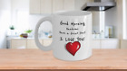 Good Morning Handsome - I Love You Coffee Mug; Valentine - Anniversary