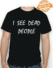 I see DEAD people T-shirt 6th Sense Spoof / Bruce Willis / Movies / S/M/L/XL/XXL
