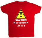 Caution Meltdown Likely Baby/Children T-Shirt/Top 0-3M to 5-6Yrs Boy Girl