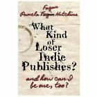 Brand New Softcover*WHAT KIND OF LOSER INDIE PUBLISHES? by Pamela Hutchins