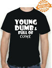 Young, DUMB & Full Of COME / T-shirt / Rude / Funny / Holiday / Xmas / All sizes