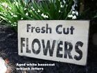 Fresh Cut Flowers Rustic Wood Sign, Distressed Wood Sign, Antiqued Wood Sign