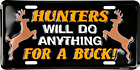 Hunters will do anything for a Buck! metal license plate