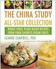 The China Study All-Star Collection : Whole Food, Plant-Based Recipes from...