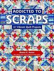 Addicted to Scraps : 12 Vibrant Quilt Projects, Paperback by Hunter, Bonnie K...