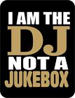 Sweat  Shirt DeeJay I am the DJ not a Jukebox S M L XL XXL House DuBStep Techno