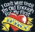 CAN'T WAIT UNTIL OLD ENOUGH FOR FIRST TATTOO T-Shirt Many Colors 2-4To 14-16