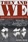 They and We: Racial and Ethnic Relations in the United States by Peter I. Rose