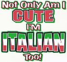 NOT ONLY I'M CUTE I'M ITALIAN TOO Black tee shirt sizes 6 months To 24 Months