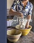 NEW Home Cooked: Essential Recipes for a New Way to Cook by Anya Fernald