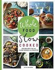 NEW Whole Food Slow Cooked: 100 Recipes for the Slow Cooker or Stovetop