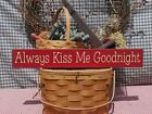 Primitive Always Kiss Me Goodnight handcrafted country sign