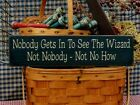 Primitive Nobody Gets In To See The Wizard Not Nobody Not No How country Oz sign