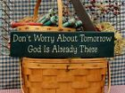 Primitive Don't Worry About Tomorrow God Is Already There handmade country sign