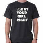 Treat Your Girl Right Funny Slogan T-Shirt