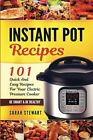 Instant Pot Recipes: 101 Quick And Easy Recipes For Your Electric Pressure Cooke