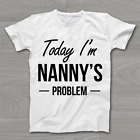 Today I'm Nanny's Problem - Funny Cute Unisex - Childrens Kids T Shirt
