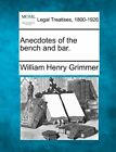 NEW Anecdotes of the bench and bar. by William Henry Grimmer