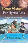 Gone Fishin' ... for Hybrid Bass: Or As Well Call 'em ... Rockets! (Gone Fishin)