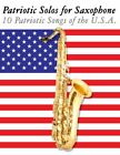 Patriotic Solos for Saxophone: 10 Patriotic Songs of the U.S.A. (For Alto, Barit