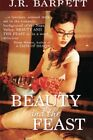 NEW Beauty and the Feast by J.R. Barrett