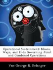 Operational Sustainment: Means, Ways, and Ends Governing Joint and Combined Oper