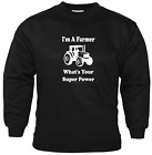 I'm A Farmer What's Your Super Power Tractor Accessories Novelty Sweatshirt Gift